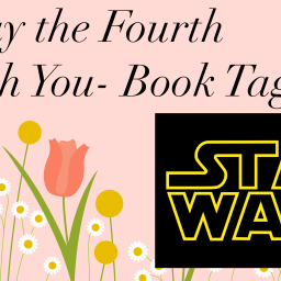 May the Fourth Be With You- Book Tag