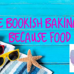 The Bookish Baking Tag- Because Food <3