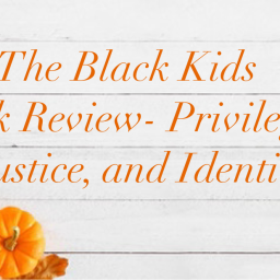 The Black Kids Book Review- Privilege, Injustice, and Identity