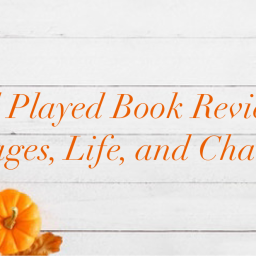Well Played Book Review- Messages, Life, and Changes