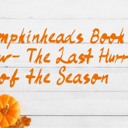 Pumpkinheads Book Review- The Last Hurrah of the Season