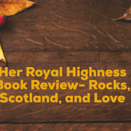 Her Royal Highness Book Review- Rocks, Scotland, and Love