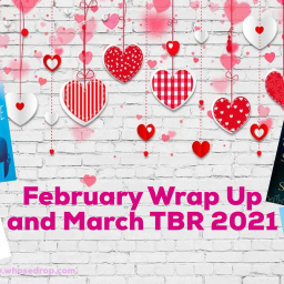 February Wrap Up and March TBR 2021