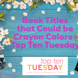 Book Titles that Could be Crayon Colors- Top Ten Tuesday