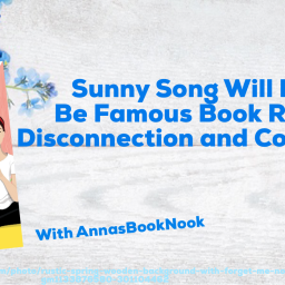 Sunny Song Will Never Be Famous Book Review- Disconnection and Connections