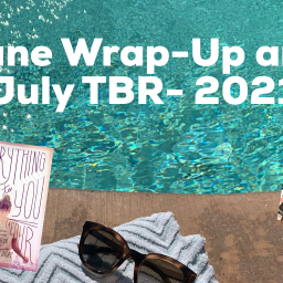 June Wrap-Up and July TBR- 2021