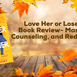 Love Her or Lose Her Book Review- Marriage, Counseling, and Redemption